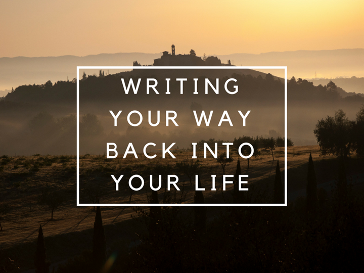 Writing Your Way Back Into Your Life